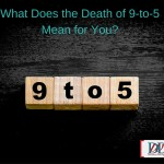 What Does the Death of 9-to-5 Mean for You?