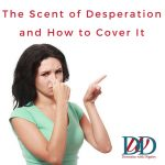 The Scent of Desperation and How to Cover It