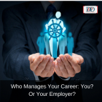 Who Manages Your Career: You? Or Your Employer?