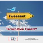 Termination Tweets?