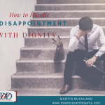 How to Handle Disappointment with Dignity