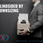 What to Do When You Are Blindsided by Downsizing