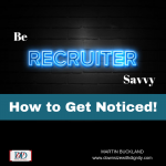 Be Recruiter Savvy: How to Get Noticed