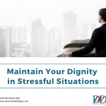 maintain your dignity in stressful situations
