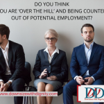 DO YOU THINK YOU ARE 'OVER THE HILL' AND BEING COUNTED OUT OF POTENTIAL EMPLOYMENT?